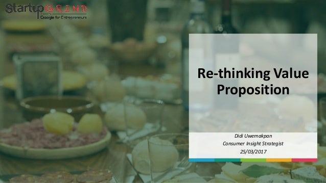Re-thinking Value Proposition Didi Uwemakpan Consumer Insight Strategist 25/03/2017