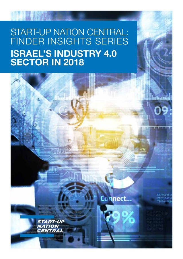 START-UP NATION CENTRAL: FINDER INSIGHTS SERIES ISRAEL'S INDUSTRY 4.0 SECTOR IN 2018