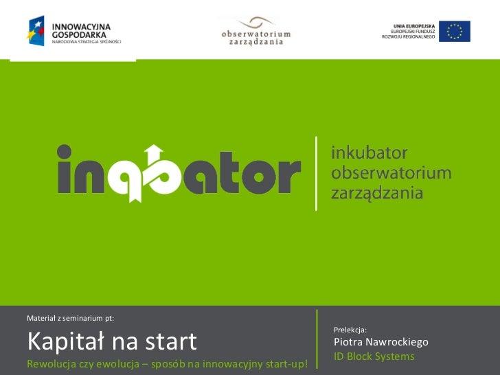 Oferta współpracy  Materiał z seminarium pt: Kapitał na start Rewolucja czy ewolucja – sposób na innowacyjny start-up! Pre...