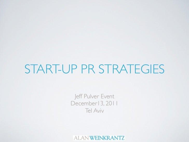 START-UP PR STRATEGIES        Jeff Pulver Event       December13, 2011             Tel Aviv