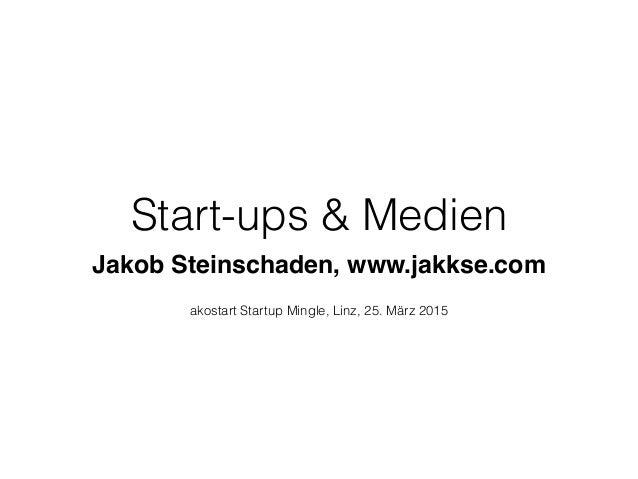 Start-ups & Medien Jakob Steinschaden, www.jakkse.com akostart Startup Mingle, Linz, 25. März 2015