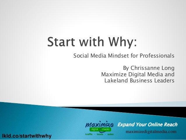 Expand Your Online Reach maximizedigitalmedia.com Social Media Mindset for Professionals By Chrissanne Long Maximize Digit...