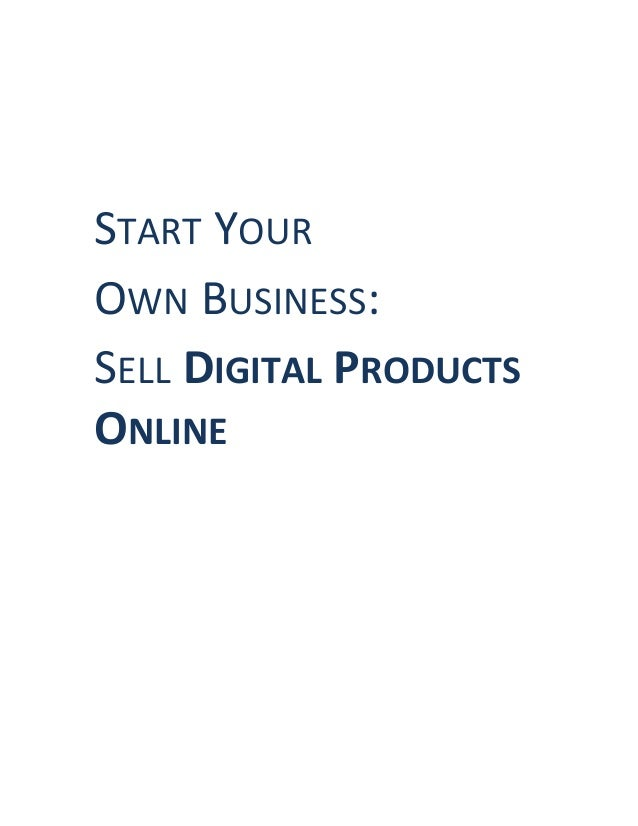 START YOUROWN BUSINESS:SELL DIGITAL PRODUCTSONLINE