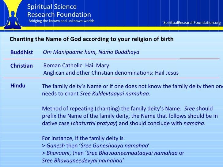 Chanting the Name of God according to your religion of birth Buddhist Om Manipadme hum, Namo Buddhaya Christian Roman Cath...