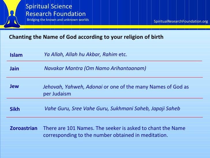 Chanting the Name of God according to your religion of birth Islam Ya Allah, Allah hu Akbar, Rahim  etc. Jain Navakar Mant...