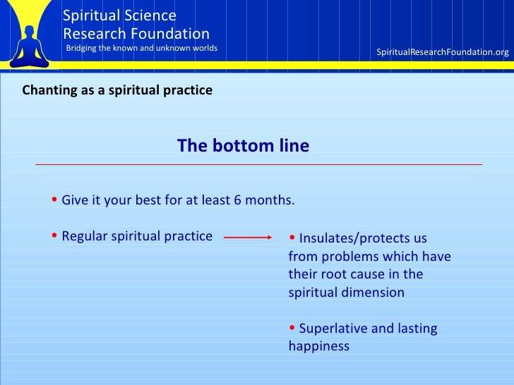 Chanting as a spiritual practice  The bottom line <ul><li>Give it your best for at least 6 months.  </li></ul><ul><li>Regu...