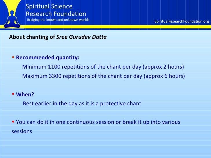 About chanting of  Sree Gurudev Datta <ul><li>Recommended quantity:  </li></ul><ul><ul><li>Minimum 1100 repetitions of the...
