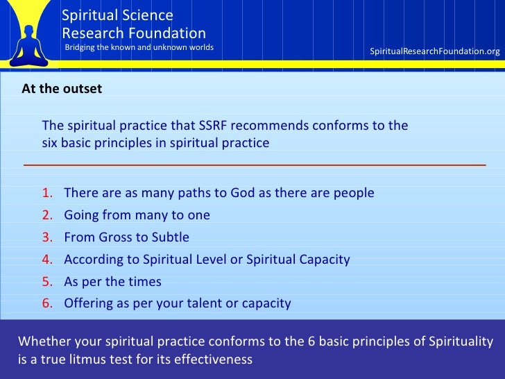 At the outset The spiritual practice that SSRF recommends conforms to the  six basic principles in spiritual practice  <ul...