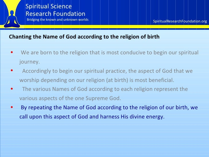 Chanting the Name of God according to the religion of birth <ul><li>We are born to the religion that is most conducive to ...