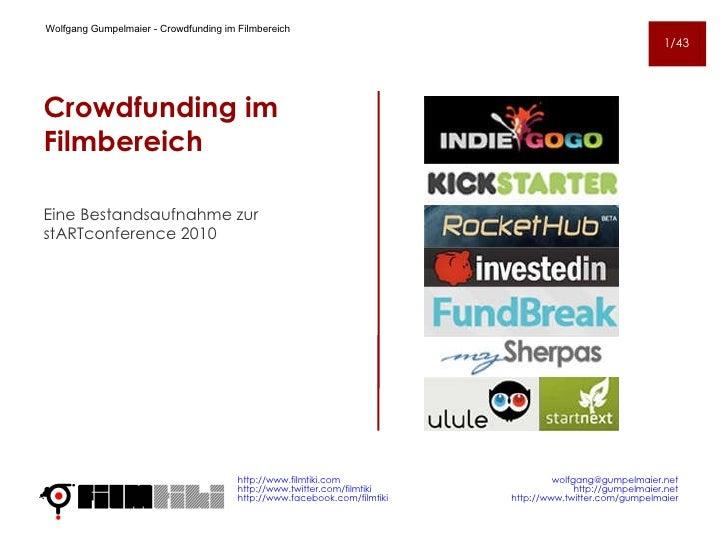 Crowdfunding im Filmbereich <ul><li>Eine Bestandsaufnahme zur stARTconference 2010 </li></ul>http://www.filmtiki. com http...