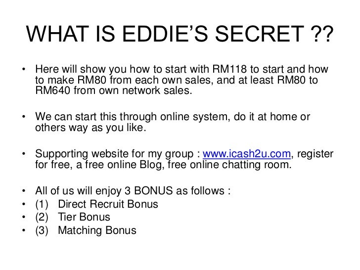 WHAT IS EDDIE'S SECRET ??• Here will show you how to start with RM118 to start and how  to make RM80 from each own sales, ...