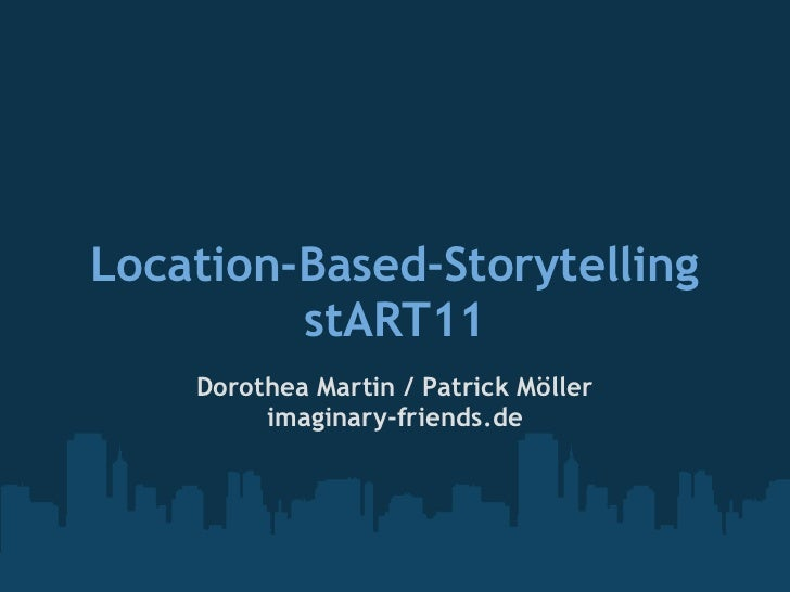 Location-Based-Storytelling         stART11    Dorothea Martin / Patrick Möller         imaginary-friends.de