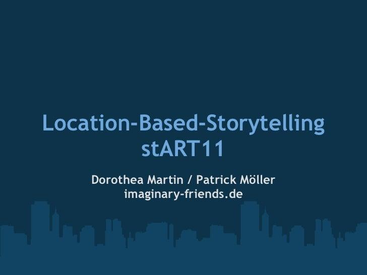 Location-Based-Storytelling         stART11    Dorothea Martin / Patrick Möller         imaginary-friends.de