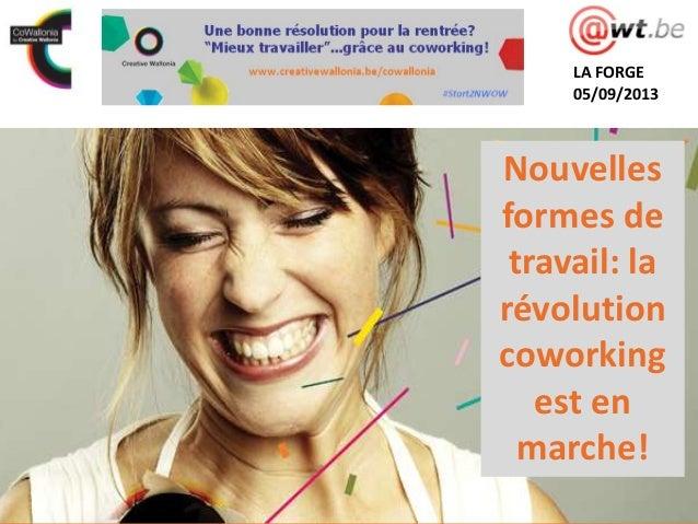 Nouvelles formes de travail: la révolution coworking est en marche! LA FORGE 05/09/2013