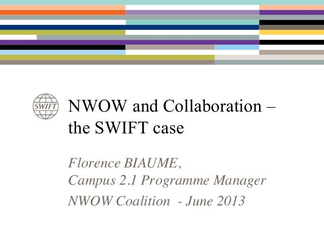 Florence BIAUME,Campus 2.1 Programme ManagerNWOW Coalition - June 2013NWOW and Collaboration –the SWIFT case