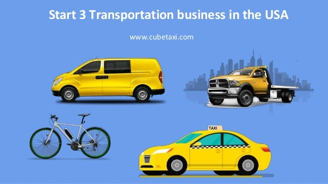 Start 3 Transportation business in the USA www.cubetaxi.com