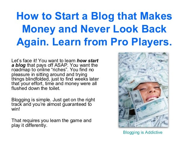 How to Start a Blog that Makes   Money and Never Look Back  Again. Learn from Pro Players.Let's face it! You want to learn...
