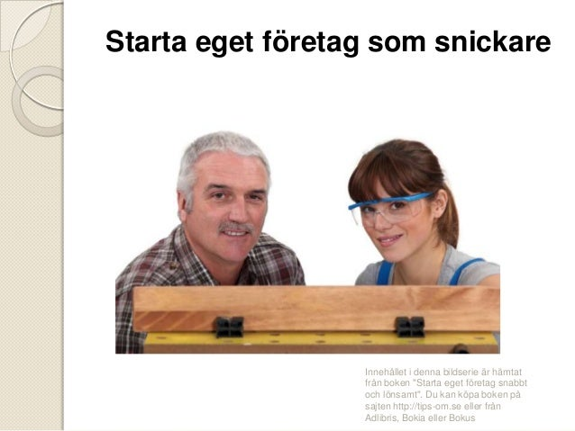 """Starta eget företag som snickare  Holger Wästlund  Innehållet i denna bildserie är hämtat från boken """"Starta eget företag ..."""