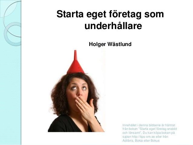 """Starta eget företag som underhållare Holger Wästlund  Innehållet i denna bildserie är hämtat från boken """"Starta eget föret..."""