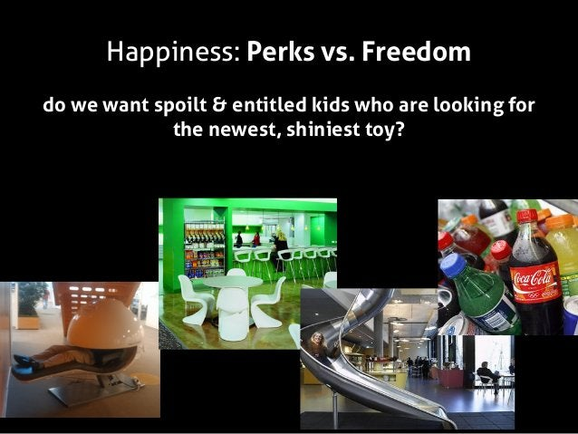 Happiness: Perks vs. Freedom do we want spoilt & entitled kids who are looking for the newest, shiniest toy?