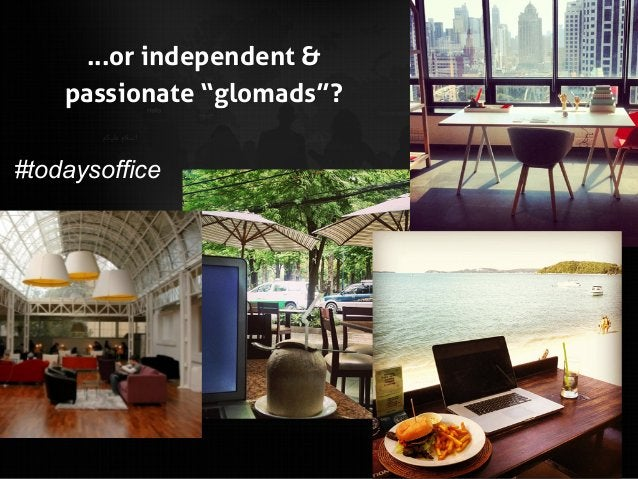 """...or independent & passionate """"glomads""""? #todaysoffice"""