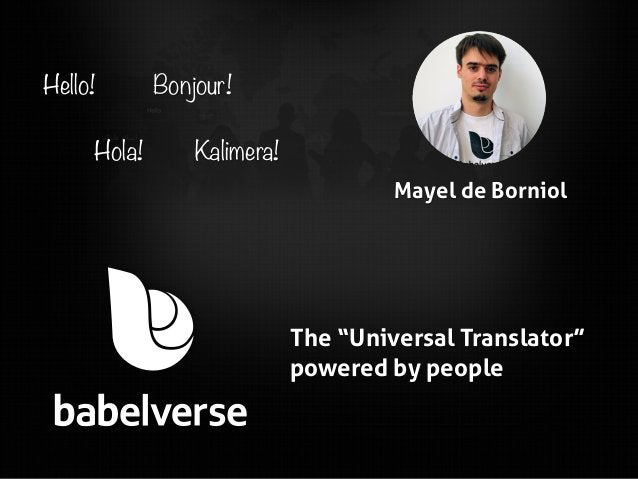 "Hello! Hola!  Bonjour! Kalimera! Mayel de Borniol  The ""Universal Translator"" powered by people"