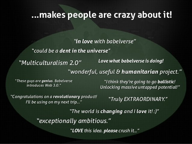 """...makes people are crazy about it! """"in love with babelverse"""" """"could be a dent in the universe""""  """"Multiculturalism 2.0""""  L..."""