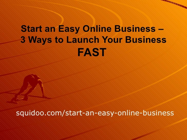 squidoo.com/start-an-easy-online-business Start an Easy Online Business –  3 Ways to Launch Your Business FAST