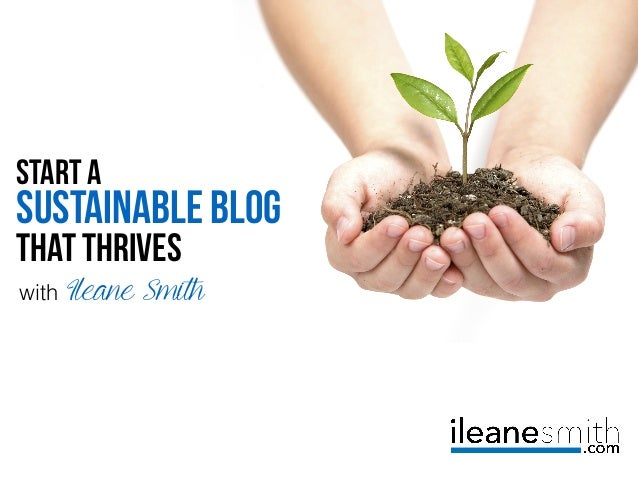 Start A SUSTAINABLE BLOG that thrives with Ileane Smith