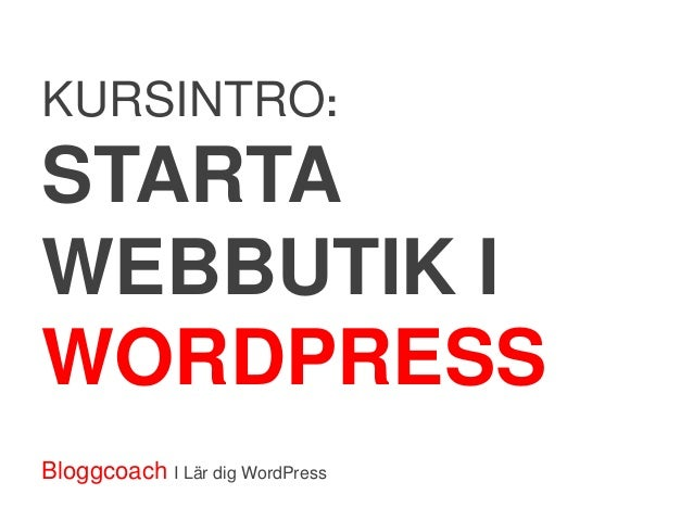 KURSINTRO:STARTAWEBBUTIK IWORDPRESSBloggcoach I Lär dig WordPress