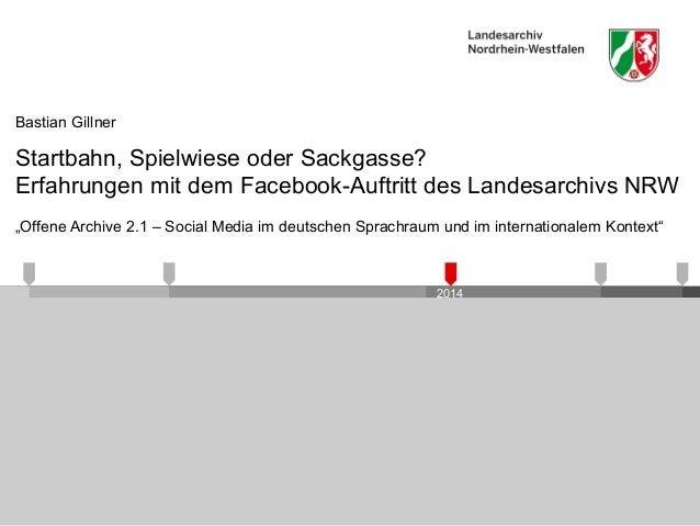 """2014 Startbahn, Spielwiese oder Sackgasse? Erfahrungen mit dem Facebook-Auftritt des Landesarchivs NRW """"Offene Archive 2.1..."""