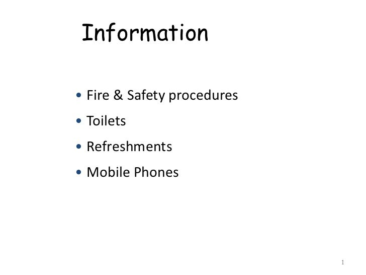 Information• Fire & Safety procedures• Toilets• Refreshments• Mobile Phones                             1