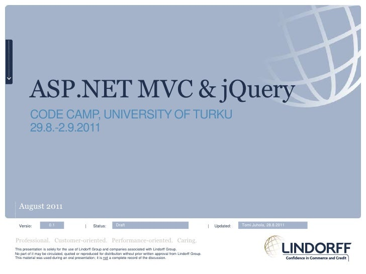 ASP.NET MVC & jQuery<br />CODE CAMP, University of Turku<br />29.8.-2.9.2011<br />August 2011<br />Versio:                ...