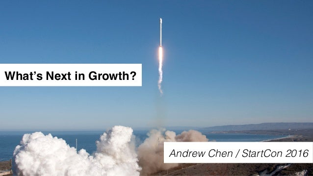 What's Next in Growth? Andrew Chen / StartCon 2016