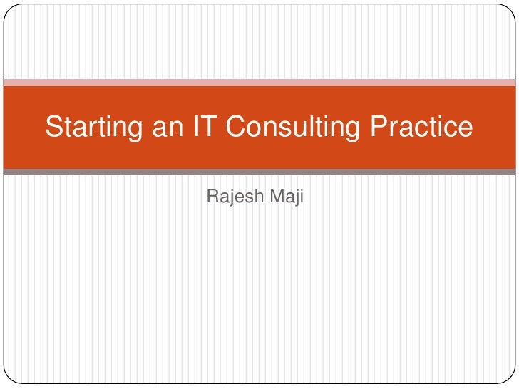 Rajesh Maji<br />Starting an IT Consulting Practice<br />