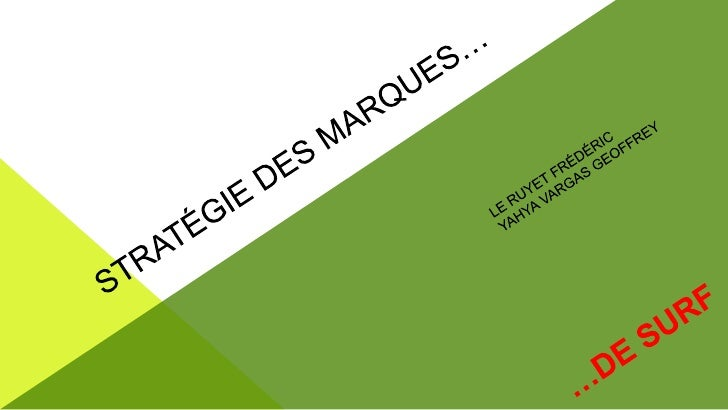 Le Ruyet frédéric<br />Yahya vargas geoffrey<br />STRATÉGIE DES MARQUES…<br />…DE SURF<br />