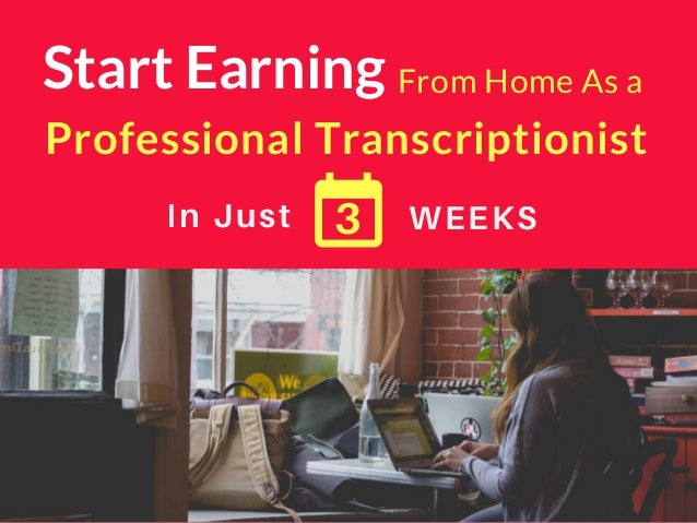 In Just WEEKS From Home As a Professional Transcriptionist Start Earning 3