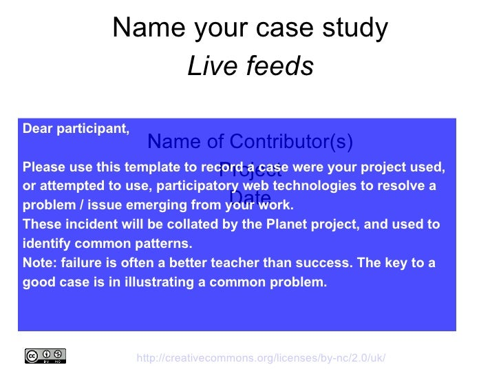 Name your case study Live feeds Name of Contributor(s)  Project Date Dear participant, Please use this template to record...