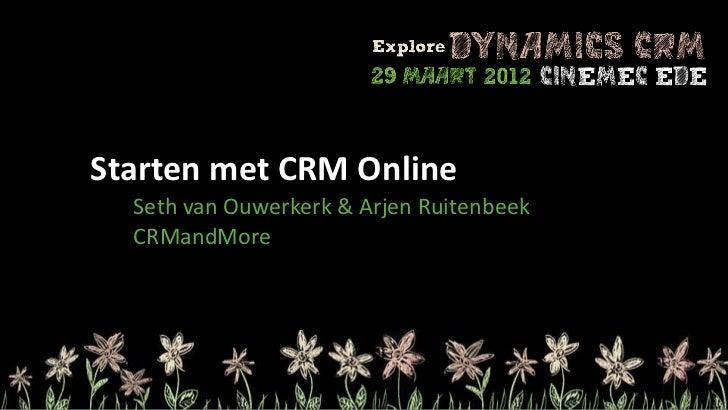 Starten met CRM Online  Seth van Ouwerkerk & Arjen Ruitenbeek  CRMandMore