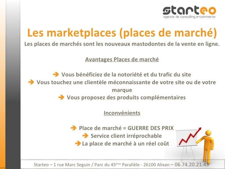 Les marketplaces (places de marché) Les places de marchés sont les nouveaux mastodontes de la vente en ligne. Avantages Pl...