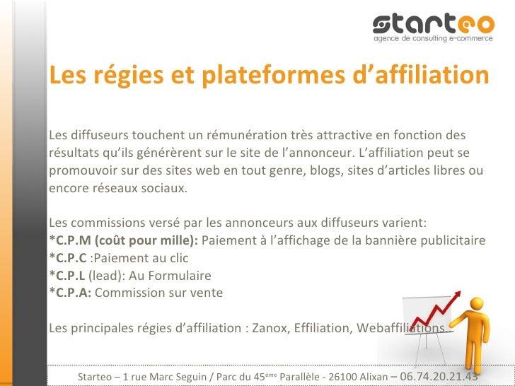 Les régies et plateformes d'affiliation Les diffuseurs touchent un rémunération très attractive en fonction des résultats ...