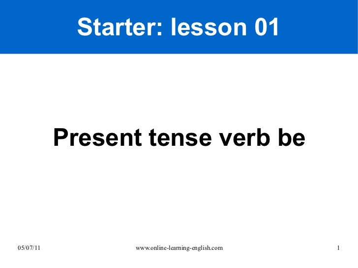 Starter: lesson 01 Present tense verb be