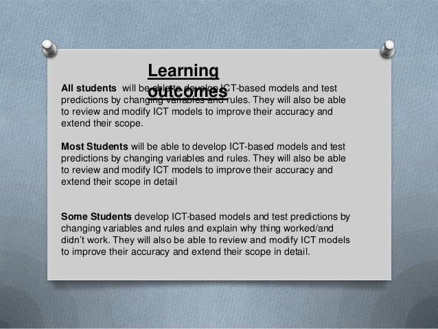 LearningAll students will be able to develop ICT-based models and test                    outcomespredictions by changing ...