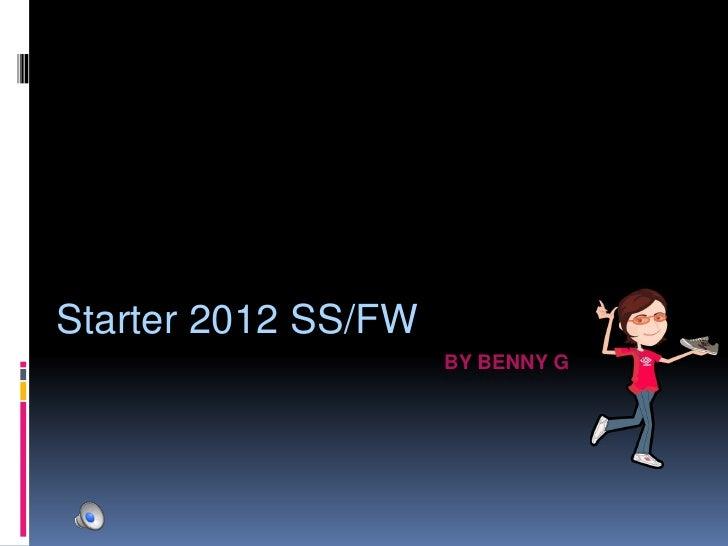 Starter 2012 SS/FW<br />By Benny G<br />