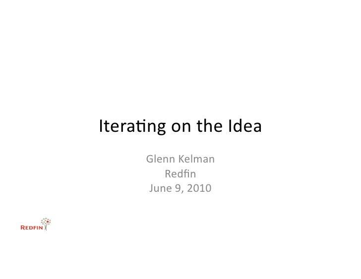 Itera&ng  on  the  Idea            Glenn  Kelman               Redfin            June  9,  2010