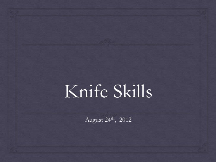 Knife Skills  August 24th, 2012