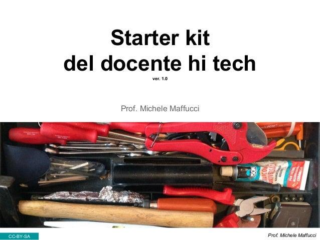 Starter kit del docente hi techver. 1.0 Prof. Michele Maffucci CC-BY-SA Prof. Michele Maffucci