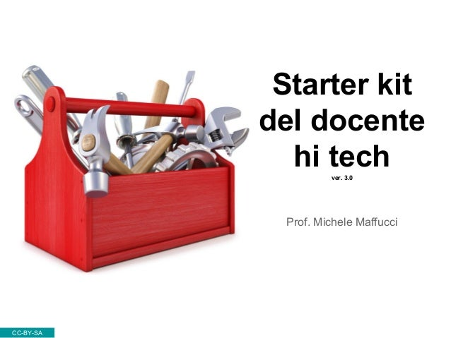 Starter kit del docente hi techver. 3.0 Prof. Michele Maffucci CC-BY-SA
