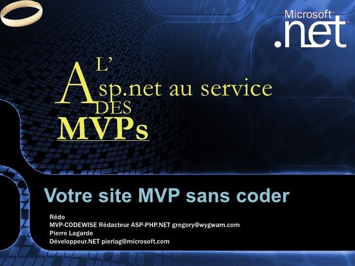 Rédo  MVP-CODEWISE Rédacteur ASP-PHP.NET gregory@wygwam.com Pierre Lagarde Développeur.NET pierlag@microsoft.com Votre sit...