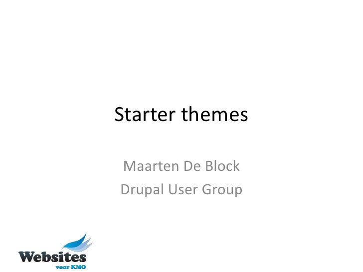 Starter themes  Maarten De Block Drupal User Group